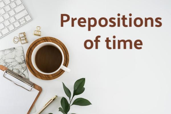 As prepositions of time são assim denominadas porque expressam a noção de tempo.