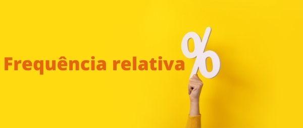 A frequência relativa é a porcentagem que um valor representa do conjunto.