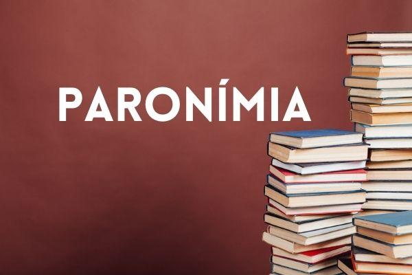 Palavras parônimas têm estrutura parecida, mas significados diferentes.
