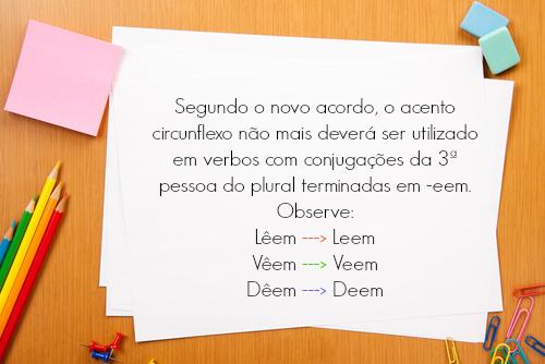 Antes do acordo, os vocábulos leem, veem e deem eram grafados com o acento circunflexo