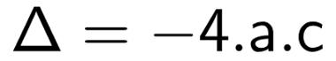 Fórmula utilizada para calcular o discriminante de uma equação do segundo grau