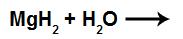 Equação com água e hidreto de magnésio