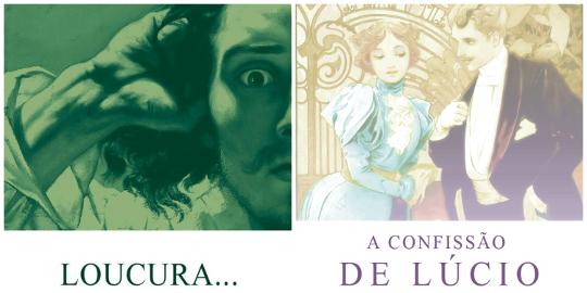 Loucura... é uma das novelas publicadas no livro Princípio. A Confissão de Lúcio é um conto que integra o livro homônimo de Mário de Sá-Carneiro