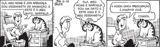 Na tirinha Garfield, do desenhista Jim Davis, o código, ou seja, a própria tirinha, é o alvo da mensagem