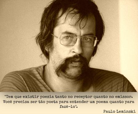 Para Paulo Leminski, a poesia só existe quando há entendimento entre emissor (aquele que escreve) e receptor (aquele que lê) *