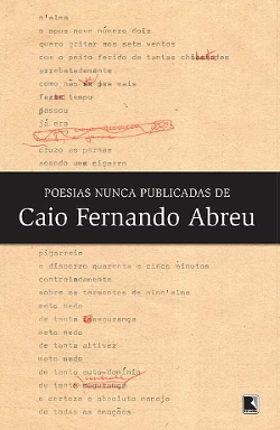 Publicado pela Editora Record, o livro Poesias nunca publicadas de Caio Fernando Abreu reúne a obra poética do escritor