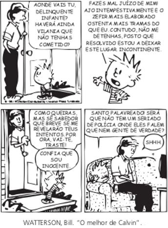 A tirinha acima ilustra a inadequação linguística: Calvin faz uso da norma culta em uma situação em que a norma popular seria a melhor opção