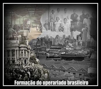 Formação do operariado brasileiro: bairros operários e família de imigrantes.