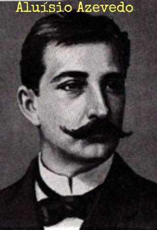 Aluísio Azevedo é considerado o maior representante da prosa naturalista brasileira