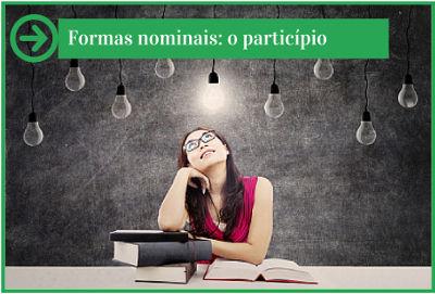 O particípio é uma das formas nominais do verbo. É utilizado para indicar o resultado do fato verbal, isto é, uma ação já realizada