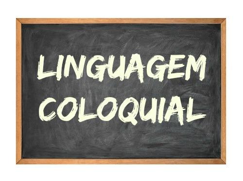 A linguagem coloquial, também chamada de informal ou popular, é geralmente utilizada em situações informais de interlocução