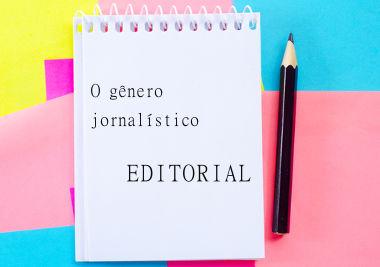 O editorial é o gênero textual responsável por apresentar a opinião de periódicos