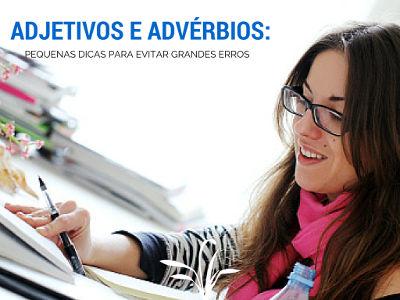 Adjetivos e advérbios: Pequenas dicas para evitar grandes erros