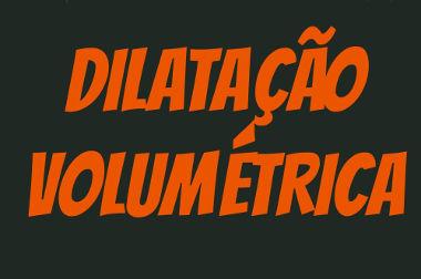 A dilatação volumétrica ocorre em três dimensões
