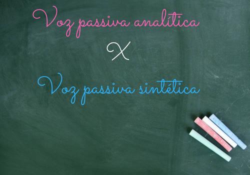 A voz passiva analítica e a voz passiva sintética possuem diferenças estruturais