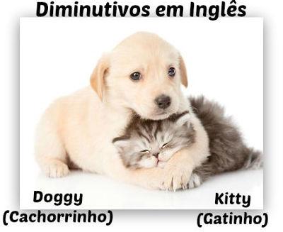 """""""Doggy"""" e """"Kitty"""" são alguns dos poucos exemplos de diminutivos em inglês acrescidos de um sufixo indicativo"""