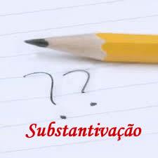 O processo de substantivação caracteriza a mudança da classe gramatical de um dado vocábulo