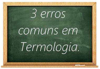 Existem três erros muito comuns cometidos no estudo da Termologia, ramo da Física que estuda o calor
