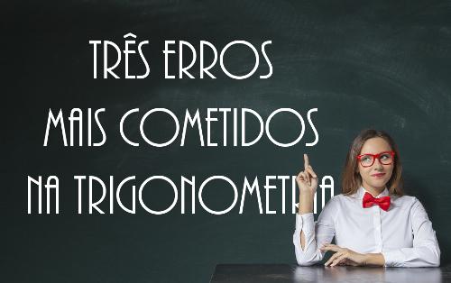 Entre os erros mais frequentes em questões de Trigonometria, está o uso incorreto das razões trigonométricas