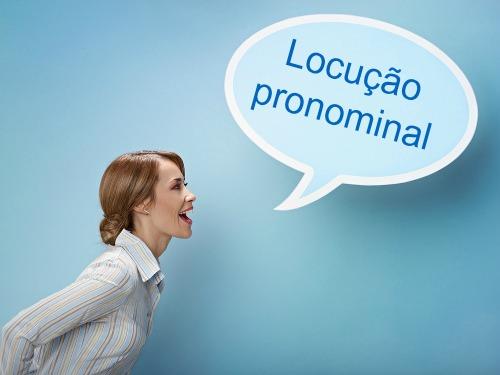Locução pronominal é um conjunto de duas ou mais palavras que têm um único sentido e cumprem a função de pronome