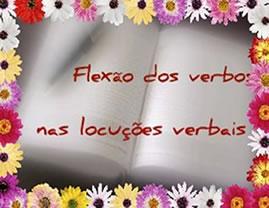A flexão dos verbos nas locuções se encontra condicionada a critérios específicos.