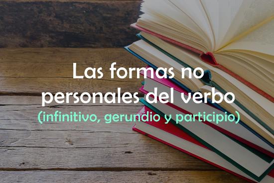 Las formas no personales del verbo (infinitivo, gerundio y participio)