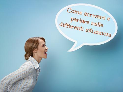 Come scrivere e parlare nelle differenti situazioni