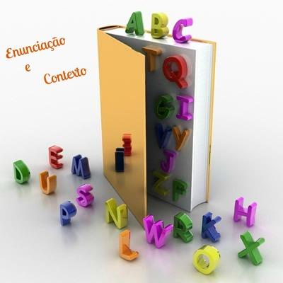 A enunciação e o contexto são aspectos que predominam, em se tratando daquilo que dizemos e como dizemos