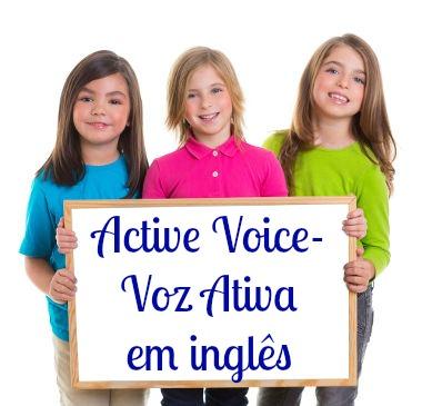 A voz ativa é muito mais usada em inglês do que a voz passiva