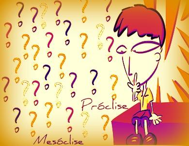 Faz-se se necessário conhecermos as circunstâncias de uso da próclise e da mesóclise
