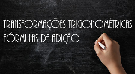 As fórmulas de adição são usadas em operações entre razões trigonométricas