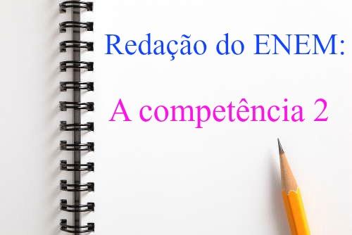 A Competência 2 da Redação do Enem avalia a compreensão da proposta