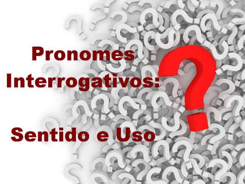 Os pronomes interrogativos possuem uso e valor específicos