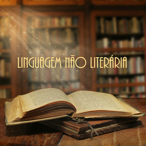 A linguagem não literária tem como função informar de maneira clara e sucinta, desconsiderando aspectos estilísticos próprios da linguagem literária
