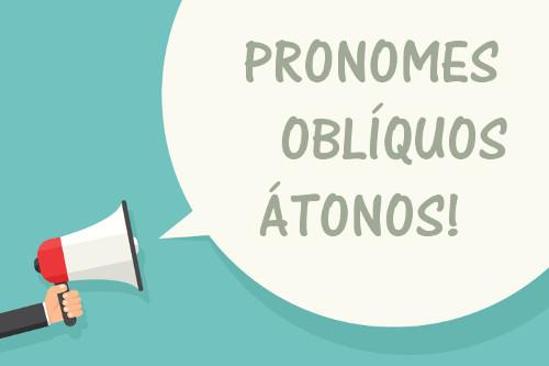 Os pronomes oblíquos átonos são: me, te, se, o, a, lhe, nos, vos, os, as, lhes