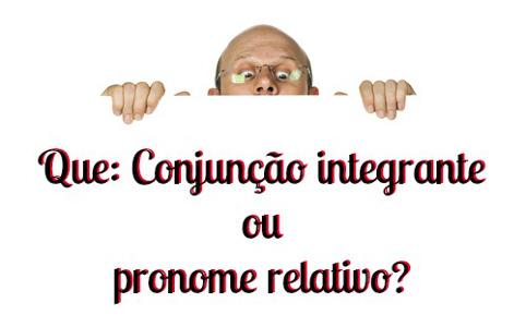 Que: conjunção integrante e pronome relativo