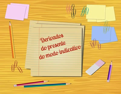 O presente do subjuntivo e o imperativo afirmativo e negativo são derivados do presente do indicativo