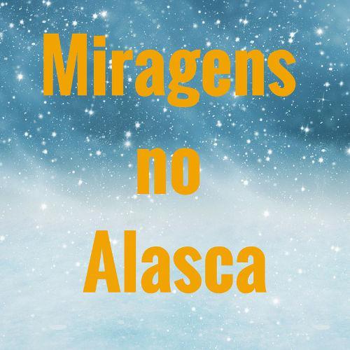As miragens não são fenômenos exclusivos de lugares quentes e podem acontecer em lugares frios como o Alasca