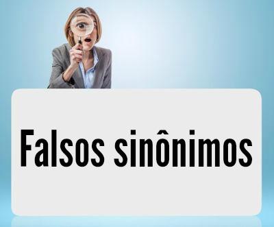 Estão entre os principais falsos sinônimos: onde x aonde; a princípio x em princípio e confronto x conflito