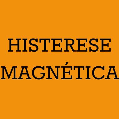 Na histerese magnética, um material imantado mantém sua imantação mesmo sem a presença de campos magnéticos externos