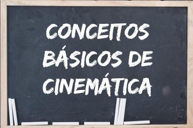 Referencial, movimento, repouso e trajetória são conceitos básicos de Cinemática