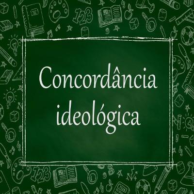 A concordância ideológica é realizada entre palavras e o sentido associado ao sujeito da oração