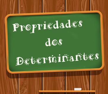 As propriedades podem facilitar o cálculo dos determinantes e até dispensar as contas em algumas situações.