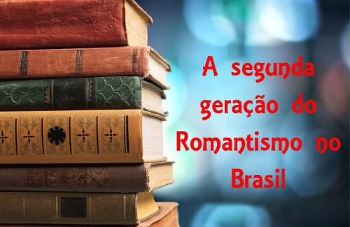 A segunda geração do Romantismo no Basil, ou Ultrarromantismo, caracterizou-se pela temática pessimista