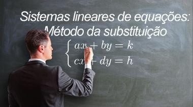 O método da substituição é uma das técnicas para solucionar sistemas de equações